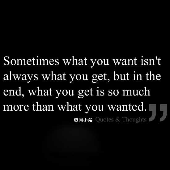 Sometimes what you want isn't always what you get, but in the end what you get is so much better than what you wanted.