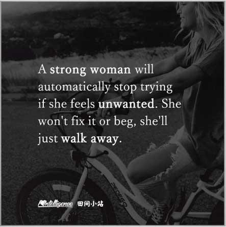 英语名言:如果感觉别人不需要自己了,坚强的女人会自动停止尝试。她不会试图修复关系或者祈求同情,她只是静静地走开。
