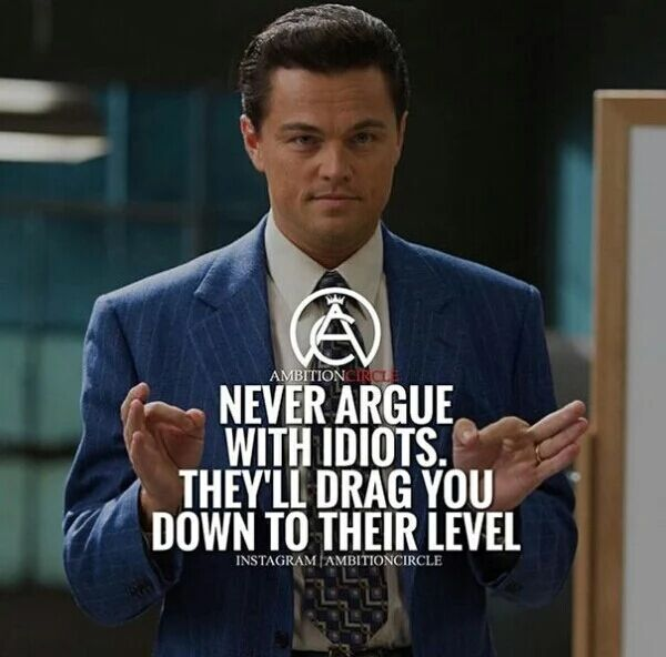 Never argue with idiots. They'll drag you down to their level.
