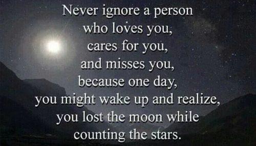 英语名言:永远不要忽视一个爱你、关心你、思念你的人,因为有一天,你可能会醒悟过来,并意识到了你捡了芝麻、丢了西瓜。