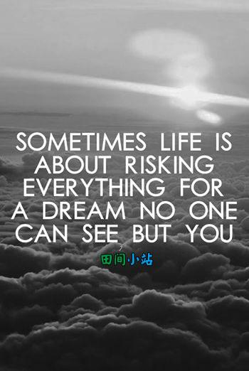 英名名言:有时候人生就是不顾一切地去追一个只有你自己才看得见的梦。