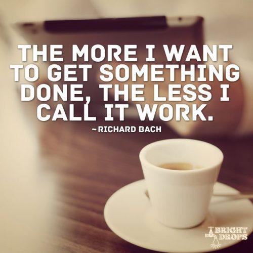 英语名言:我越想把一件事做成,我越不会把它称为工作。