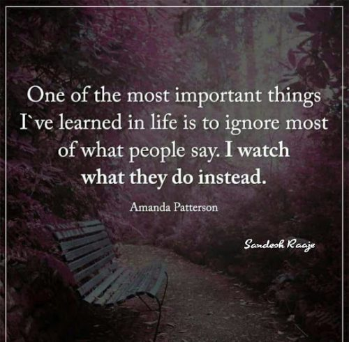 英语名言:我这一生中学到的最重要的事情之一,就是不要管人们都说了什么,而是反过来看他们都做了什么。