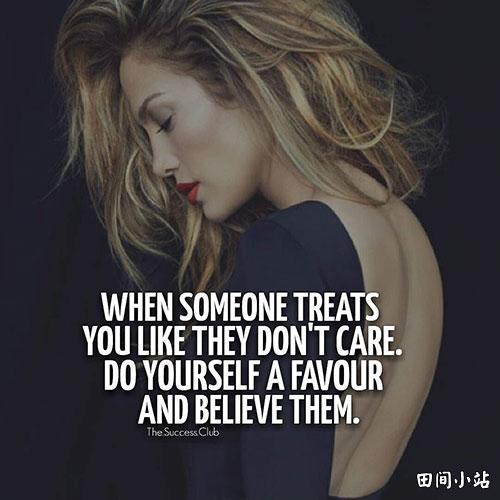 英语名言:当有人待你就像他们不在乎你时。帮自己一个忙,相信这就是真的。