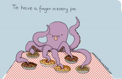To have a finger in every pie 什么都插手