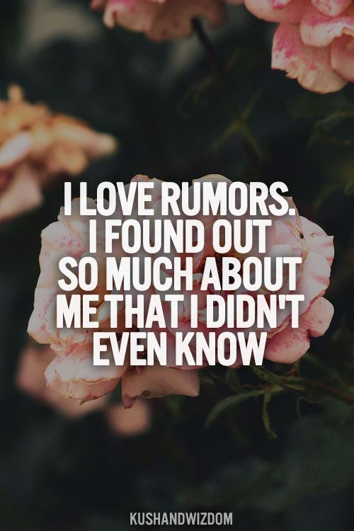 I love rumors. I found out so much about me that I didn't even know.