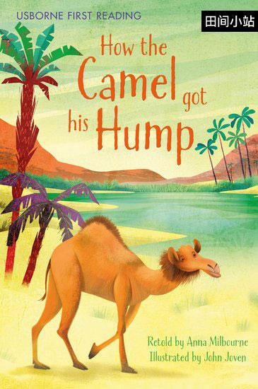 英语短篇小说 | How the Camel Got His Hump 骆驼为什么长驼峰 鲁德亚德·吉卜林